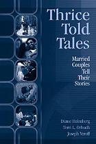 Thrice-told tales : married couples tell their stories