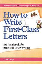 How to write first-class letters : the handbook for practical letter writing
