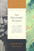 The doctors' plague : germs, childbed fever, and the strange story of Ignác Semmelweis