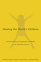 Healing the world's children : interdisciplinary perspectives on child health in the twentieth century