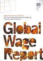 Global wage report 2008/09 : minimum wages and collective bargaining, towards policy coherence