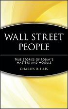 Wall Street people : true stories of today's masters and moguls