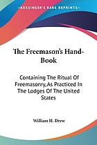 The Freemason's hand-book : containing the ritual of Freemasonry, as practiced in the lodges of the United States