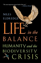 Life in the balance : humanity and the biodiversity crisis