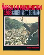 The March on Washington, 1963 : gathering to be heard