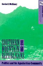Southern mountain Republicans, 1865-1900 : politics and the Appalachian community