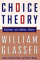 Choice theory : a new psychology of personal freedom