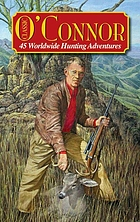 Classic O'Connor : 45 worldwide hunting adventures