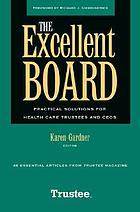 The excellent board : practical solutions for health care trustees and CEOs