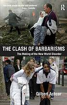 The clash of barbarisms : the making of the new world disorder
