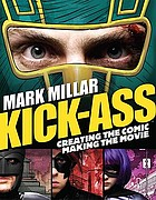 Kick-ass : creating the comic, making the movie