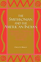 Savages and scientists : the Smithsonian Institution and the development of American anthropology, 1846-1910The Smithsonian and the American Indian : making a moral anthropology in Victorian America