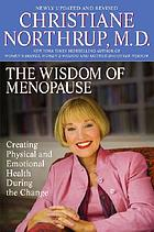 The wisdom of menopause : creating physical and emotional health and healing during the change