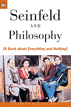Seinfeld and philosophy : a book about everything and nothing