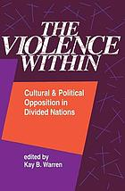 The Violence within : cultural and political opposition in divided nations