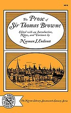 The prose of Sir Thomas Browne: Religio medici, Hydriotaphia, The garden of Cyrus, A letter to a friend, Christian morals. With selections from Pseudodoxia epidemica, Miscellany tracts, and from MS notebooks, and Letters