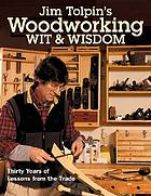 Jim Tolpin's woodworking wit & wisdom : thirty years of lessons from the trade