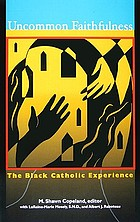 Uncommon faithfulness : the Black Catholic experience