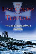 The lost colony of the Templars : Verrazano's secret mission to America