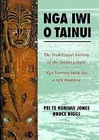 Nga iwi o Tainui = The traditional history of the Tainui people : nga koorero tuku iho a nga tupuna