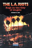 The L.A. riots : rage in the City of Angels