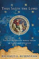 Thus saith the Lord : the revolutionary moral vision of Isaiah and Jeremiah