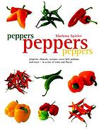 Peppers, peppers, peppers : [jalapeño, chipotle, serrano, poblano, and more, in a riot of color and flavor]