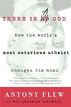 There is a God : how the world's most notorious atheist changed his mind There is a God : how the world's most notorious atheist changed his mind