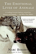 The emotional lives of animals : a leading scientist explores animal joy, sorrow, and empathy--and why they matter