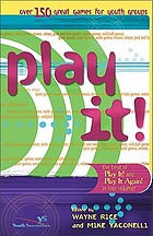 Play it! : over 150 great games for youth groups : the best of Play it! and Play it again! in one volume!