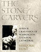 The stone carvers : master craftsmen of Washington National Cathedral