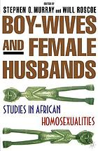 Boy-wives and female husbands : studies of African homosexualities