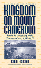 Kingdom on Mount Cameroon : studies in the history of the Cameroon Coast, 1500-1970