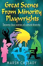 Great scenes from minority playwrights : Seventy-four scenes of cultural diversity