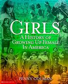 Girls : a history of growing up female in America