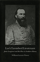 Lee's tarnished lieutenant : James Longstreet and his place in southern history