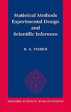 Statistical methods, experimental design, and scientific inferenceStatistical methods, experimental design, and scientific inferenceStatistical methods, inference and experimental design : a re-issue of Statistical methods for Research workers, The design of experiments, and Statistical methods and scientific inference