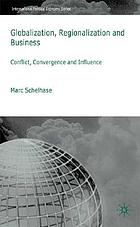 Globalization, regionalization and business : conflict, convergence and influence
