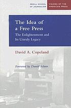 The idea of a free press : the Enlightenment and its unruly legacy
