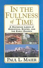 In the fullness of time : a historian looks at Christmas, Easter, and the early church