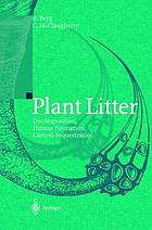 Plant litter : decomposition, humus formation, carbon sequestration : with 64 tables