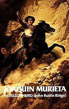 The life and adventures of Joaquín Murieta, the celebrated California bandit