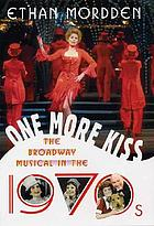 One more kiss : the Broadway musical in the 1970s