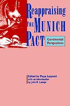 Reappraising the Munich Pact : continental perspectives