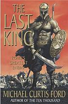 The last king : Rome's greatest enemy