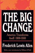 The big change : America transforms itself, 1900-1950