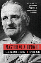 Master of airpower : general Carl A. Spaatz