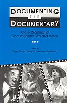 Documenting the documentary : close readings of documentary film and video