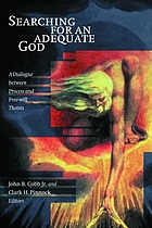 Searching for an adequate God : a dialogue between process and free will theists
