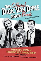 The official Dick Van Dyke show book : the definitive history of television's most enduring comedy